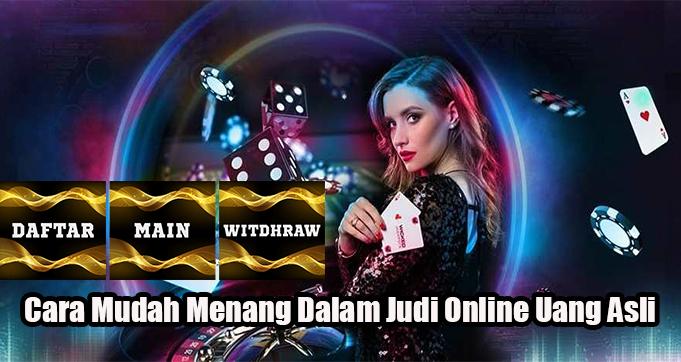 Cara Mudah Menang Dalam Judi Online Uang Asli