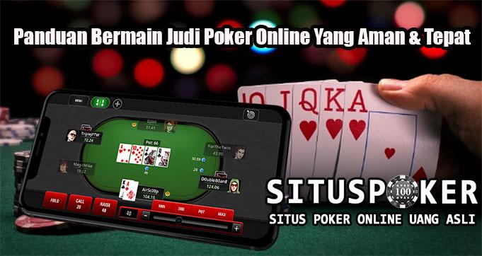 Panduan Bermain Judi Poker Online Yang Aman & Tepat