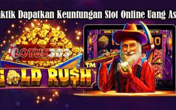 Taktik Dapatkan Keuntungan Slot Online Uang Asli