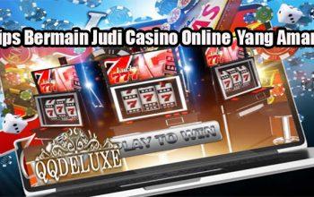 Tips Bermain Judi Casino Online Yang Aman